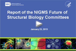 NIGMS Advisory Council Meeting: Report of the NIGMS Future of Structural Biology Committees